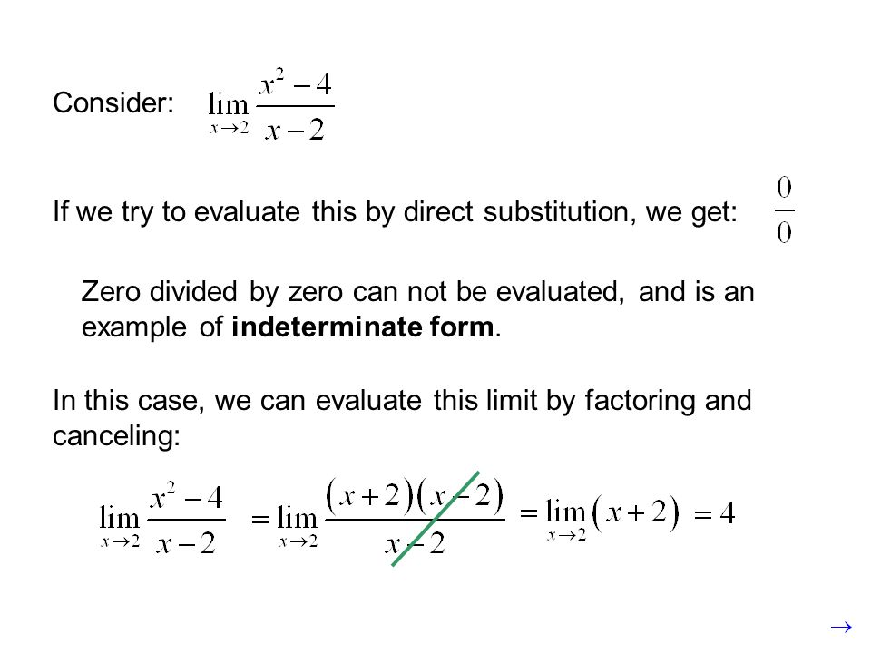 Zero divided by zero can not be evaluated, and is an example of indeterminate form. Consider: If we try to evaluate this by direct substitution, we ge