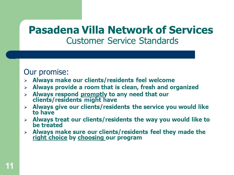 Pasadena Villa Network of Services Customer Service Standards Our promise: Always make our clients/residents feel welcome Always provide a room that i