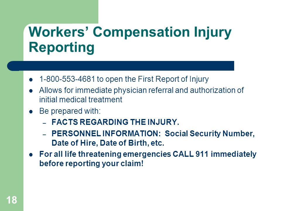 Workers Compensation Injury Reporting 1-800-553-4681 to open the First Report of Injury Allows for immediate physician referral and authorization of i