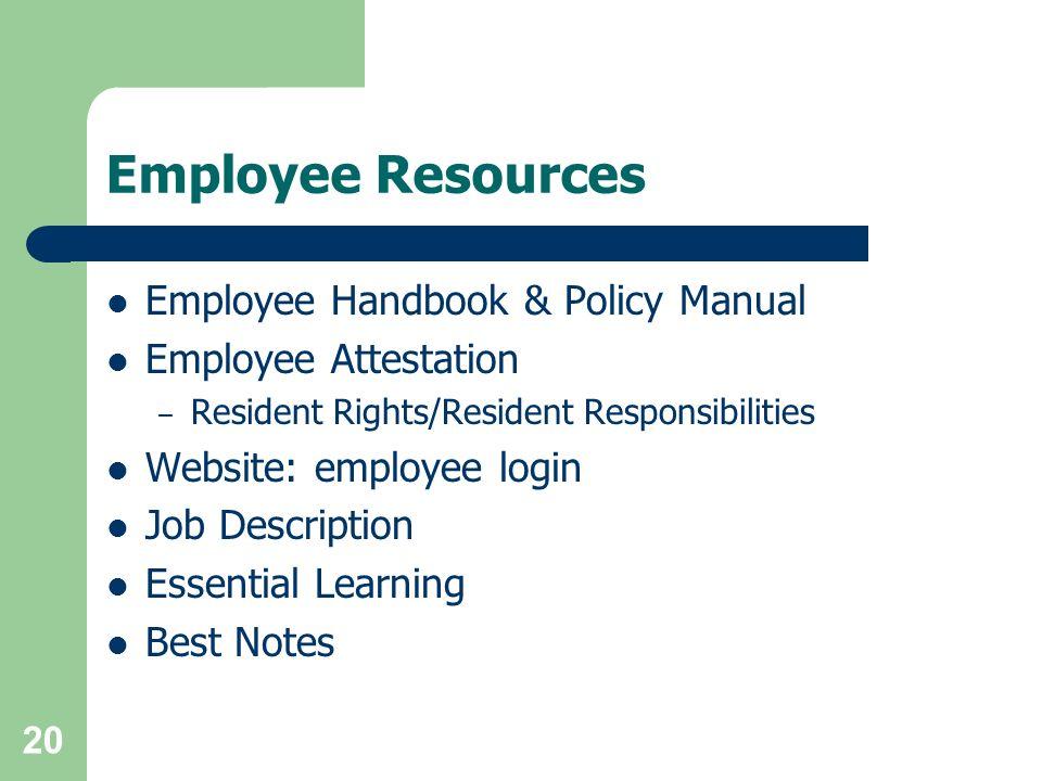 Employee Resources Employee Handbook & Policy Manual Employee Attestation – Resident Rights/Resident Responsibilities Website: employee login Job Desc