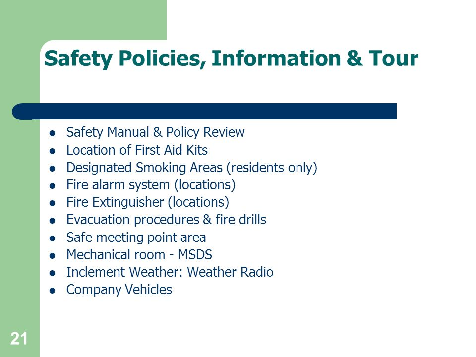 Safety Policies, Information & Tour Safety Manual & Policy Review Location of First Aid Kits Designated Smoking Areas (residents only) Fire alarm syst