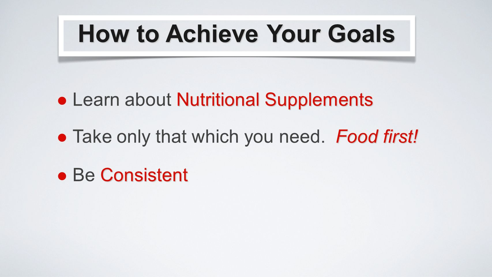 How to Achieve Your Goals Nutritional Supplements Learn about Nutritional Supplements Food first.