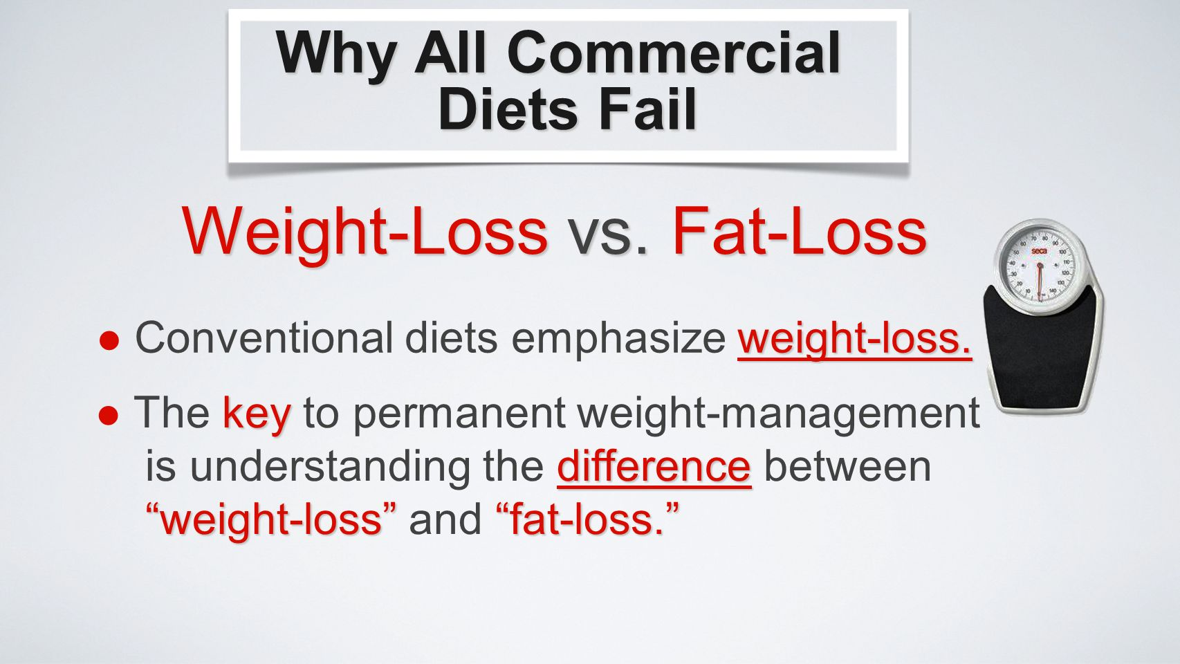 weight-loss. Conventional diets emphasize weight-loss.