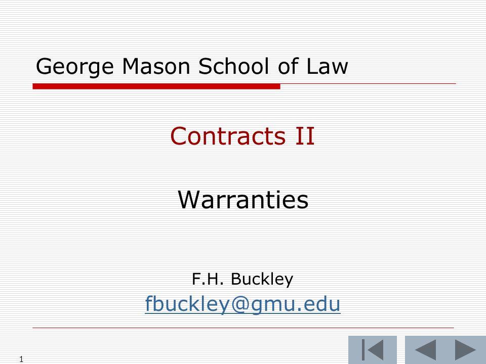 1 George Mason School of Law Contracts II Warranties F.H. Buckley fbuckley@gmu.edu