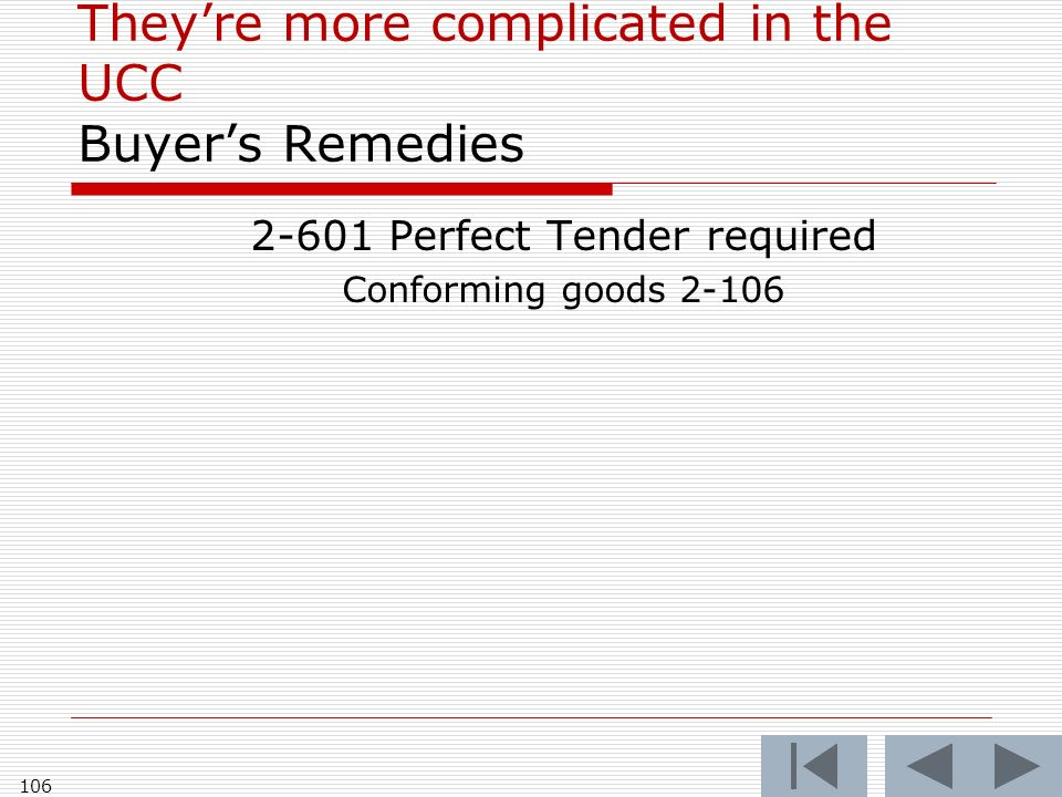Theyre more complicated in the UCC Buyers Remedies 2-601 Perfect Tender required Conforming goods 2-106 106
