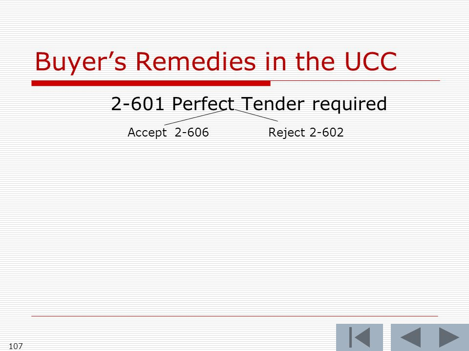 Buyers Remedies in the UCC 2-601 Perfect Tender required Accept2-606Reject 2-602 107