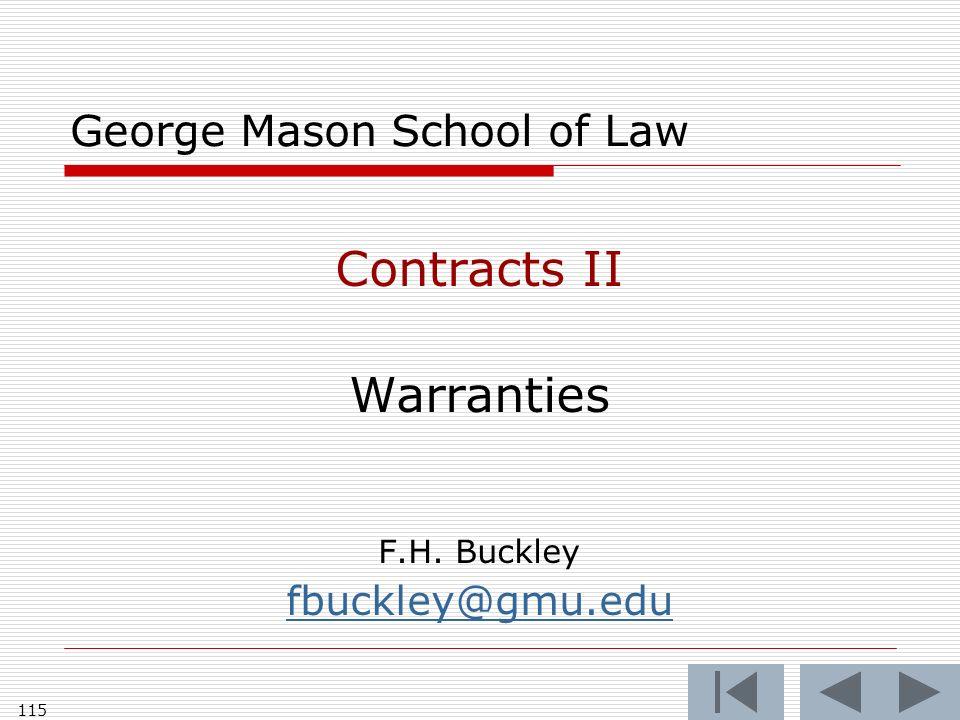 115 George Mason School of Law Contracts II Warranties F.H. Buckley fbuckley@gmu.edu
