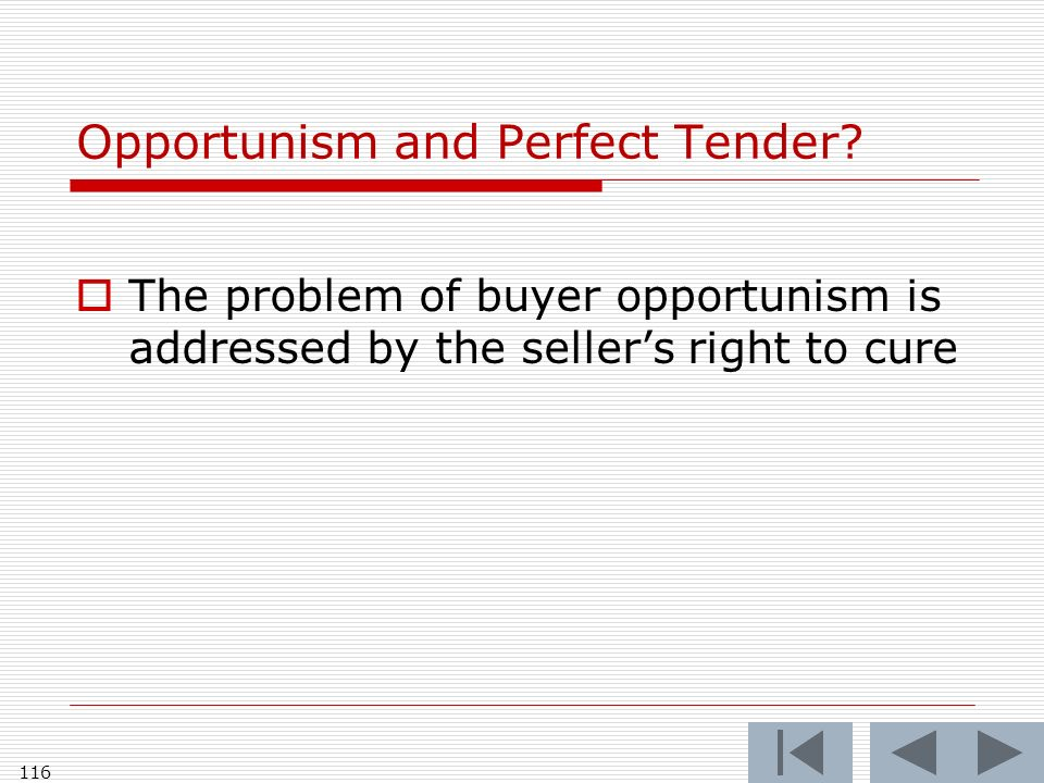 Opportunism and Perfect Tender? The problem of buyer opportunism is addressed by the sellers right to cure 116