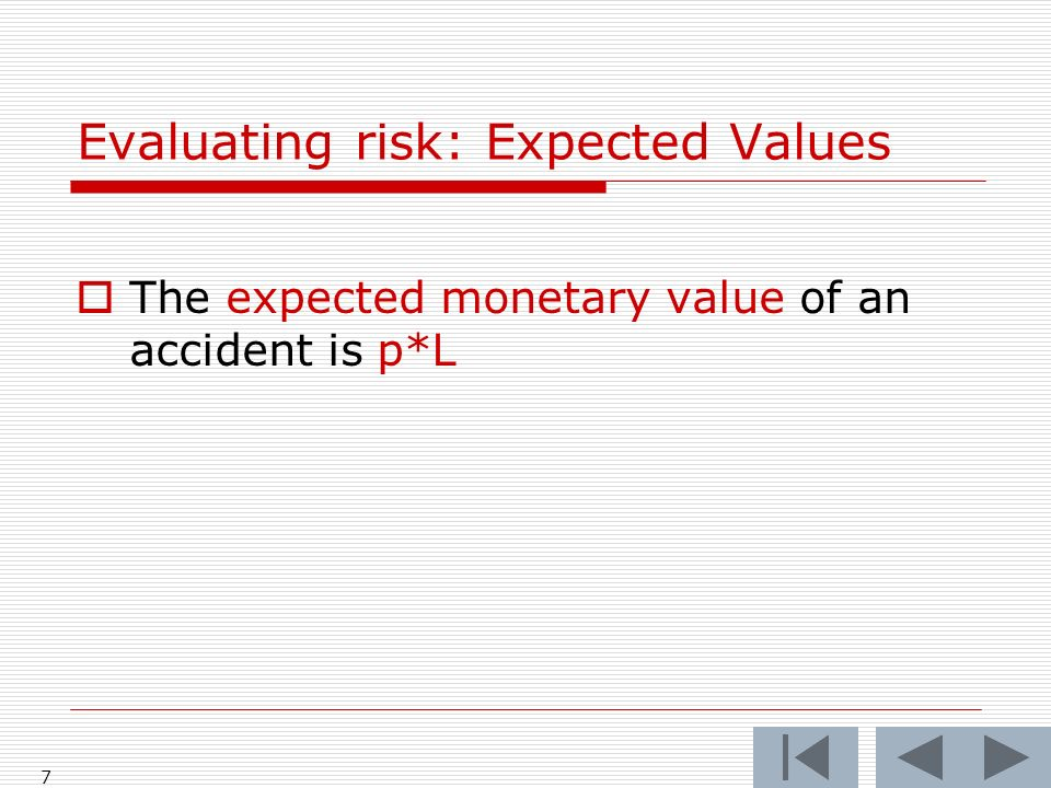 7 The expected monetary value of an accident is p*L Evaluating risk: Expected Values