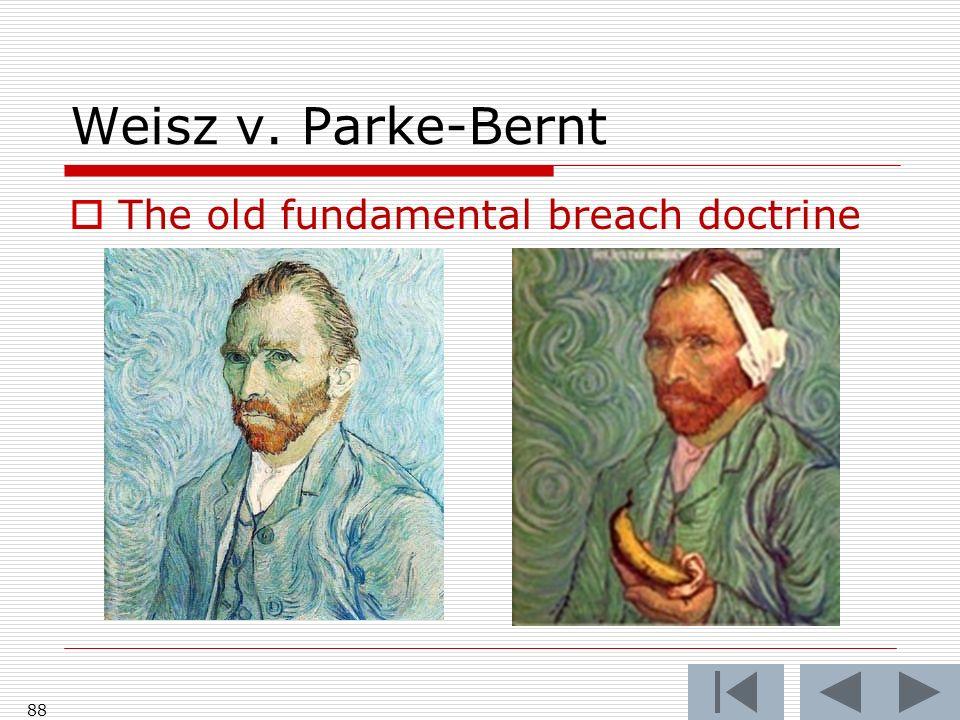 Weisz v. Parke-Bernt The old fundamental breach doctrine 88