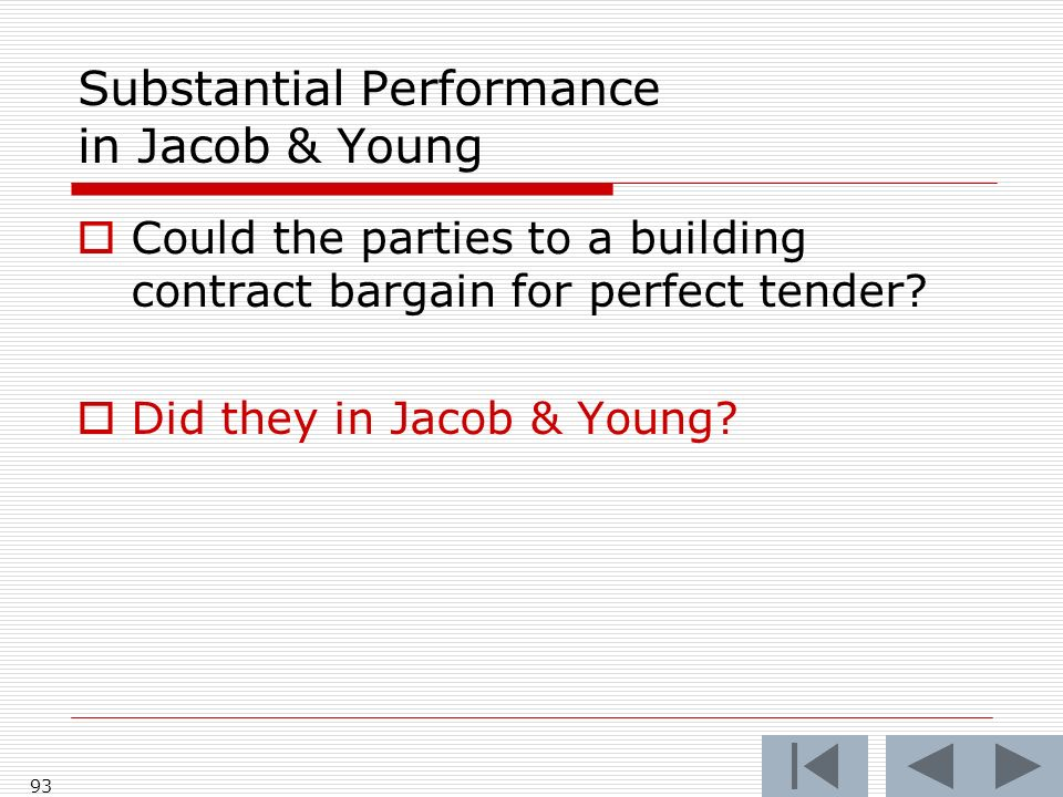 Substantial Performance in Jacob & Young Could the parties to a building contract bargain for perfect tender.