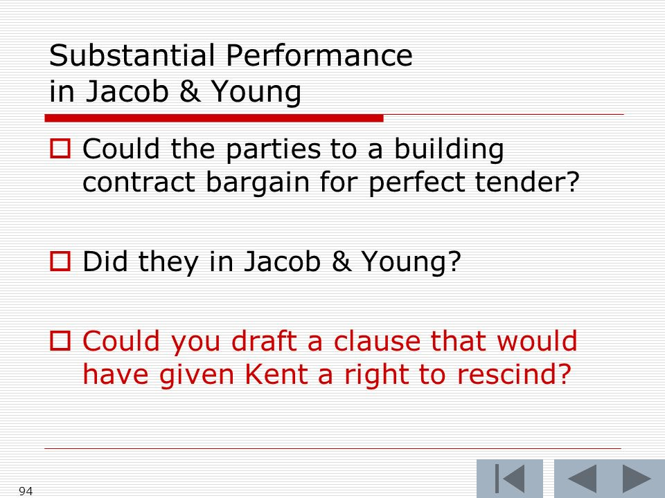 Substantial Performance in Jacob & Young Could the parties to a building contract bargain for perfect tender? Did they in Jacob & Young? Could you dra