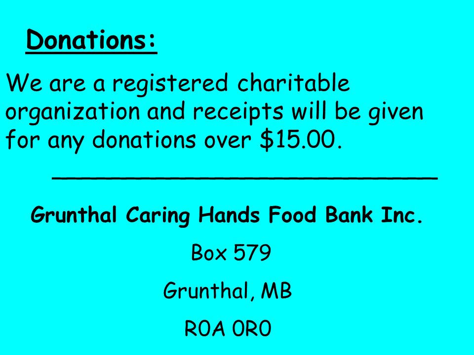 Donations: We are a registered charitable organization and receipts will be given for any donations over $15.00.