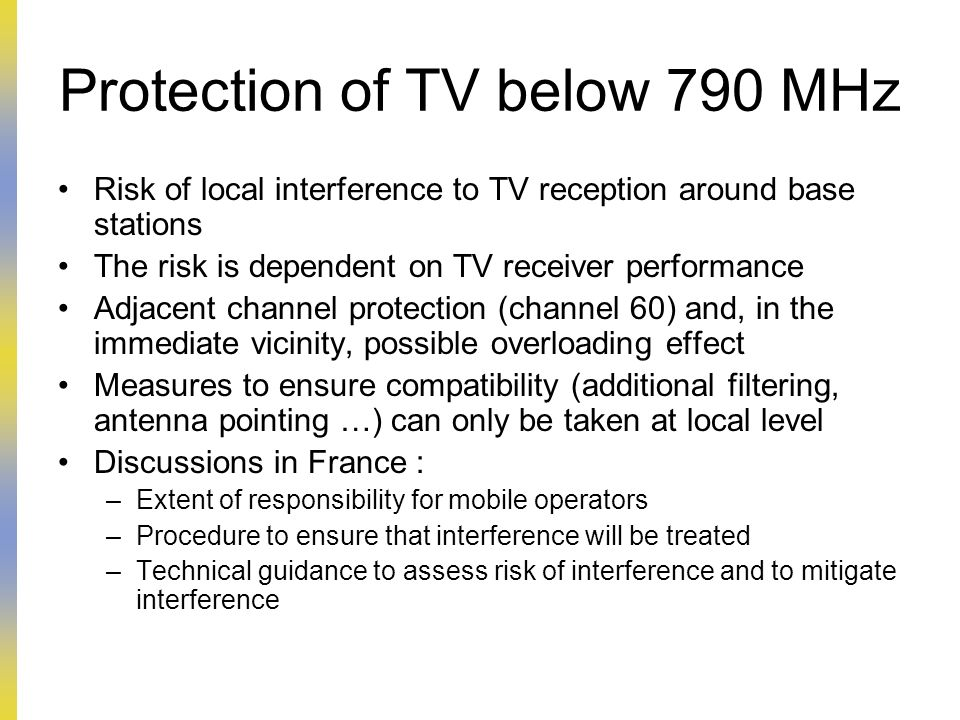 Protection of TV below 790 MHz Risk of local interference to TV reception around base stations The risk is dependent on TV receiver performance Adjace