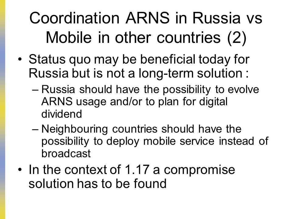 Coordination ARNS in Russia vs Mobile in other countries (2) Status quo may be beneficial today for Russia but is not a long-term solution : –Russia s
