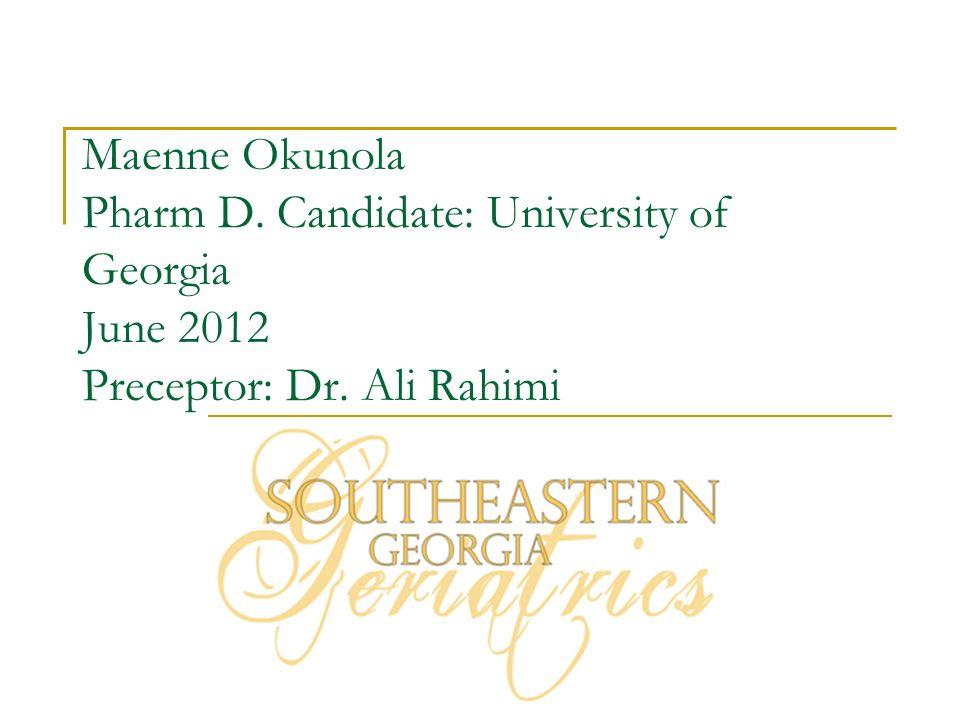 Maenne Okunola Pharm D. Candidate: University of Georgia June 2012 Preceptor: Dr. Ali Rahimi