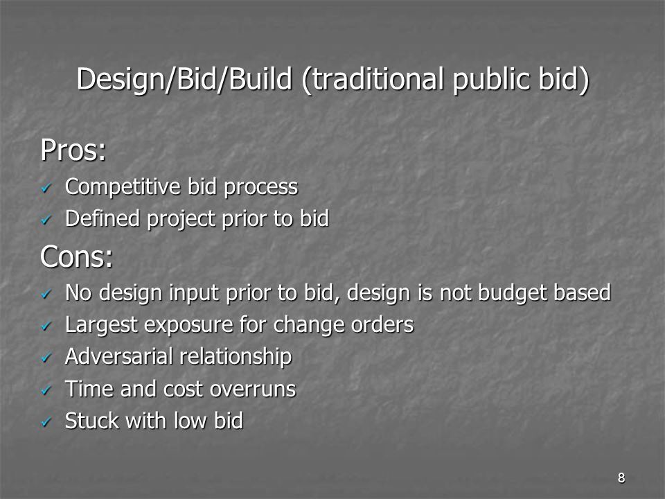 7 Design/Bid/Build (traditional public bid) The Design/Bid/Build process is one in which the District and the Architect work together to define project scope.
