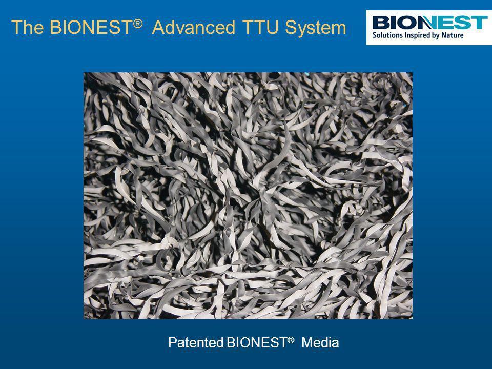 The BIONEST ® Advanced TTU System Patented BIONEST ® Media