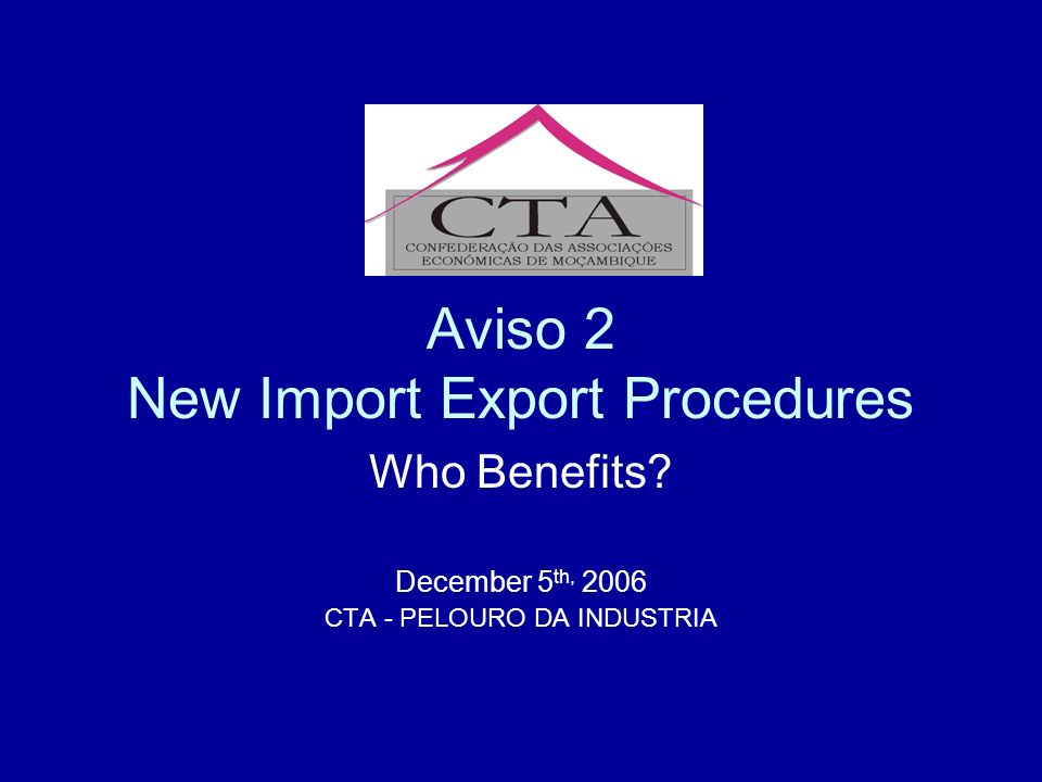 Aviso 2 New Import Export Procedures Who Benefits December 5 th, 2006 CTA - PELOURO DA INDUSTRIA