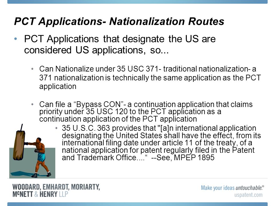PCT Applications- Nationalization Routes PCT Applications that designate the US are considered US applications, so... Can Nationalize under 35 USC 371
