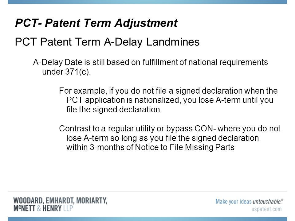 PCT- Patent Term Adjustment PCT Patent Term A-Delay Landmines A-Delay Date is still based on fulfillment of national requirements under 371(c). For ex