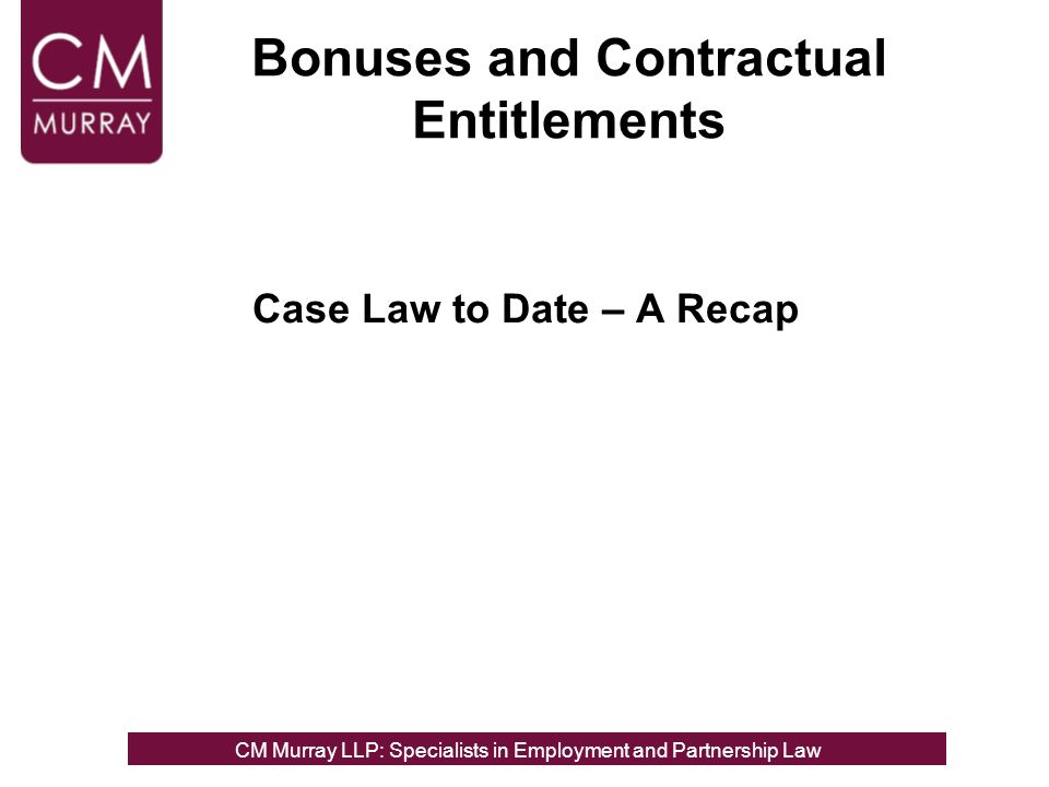Bonuses and Contractual Entitlements Case Law to Date – A Recap CM Murray LLP: Specialists in Employment, Partnership and Business Immigration LawCM Murray LLP: Specialists in Employment and Partnership Law