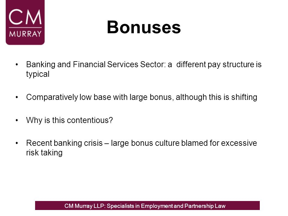 Bonuses Banking and Financial Services Sector: a different pay structure is typical Comparatively low base with large bonus, although this is shifting Why is this contentious.