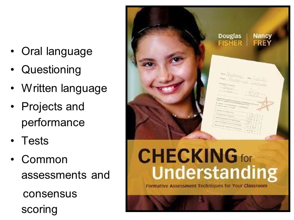 Oral language Questioning Written language Projects and performance Tests Common assessments and consensus scoring