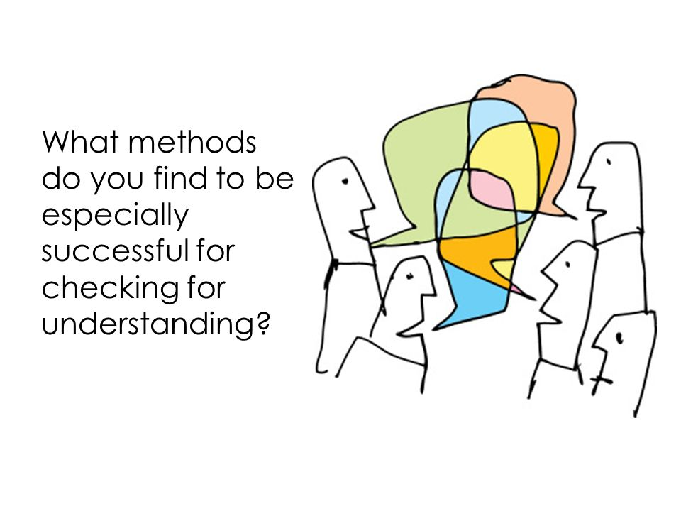 What methods do you find to be especially successful for checking for understanding?
