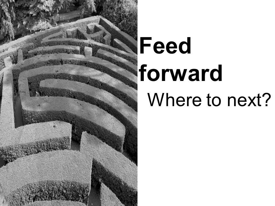 Feed forward Where to next?