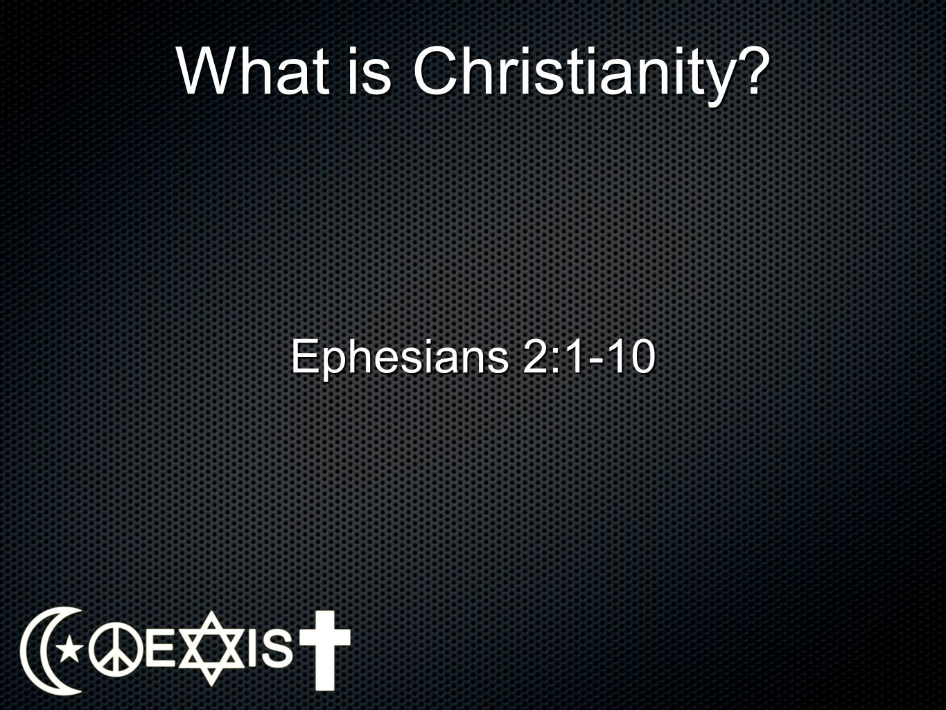 What is Christianity? Ephesians 2:1-10