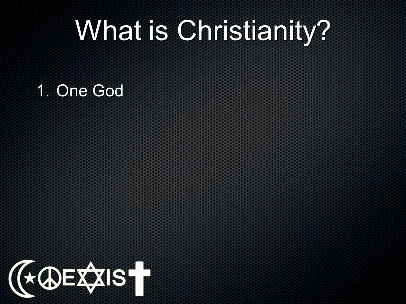 What is Christianity? Hear, O Israel: The Lord our God, the Lord is one. Deuteronomy 6:4