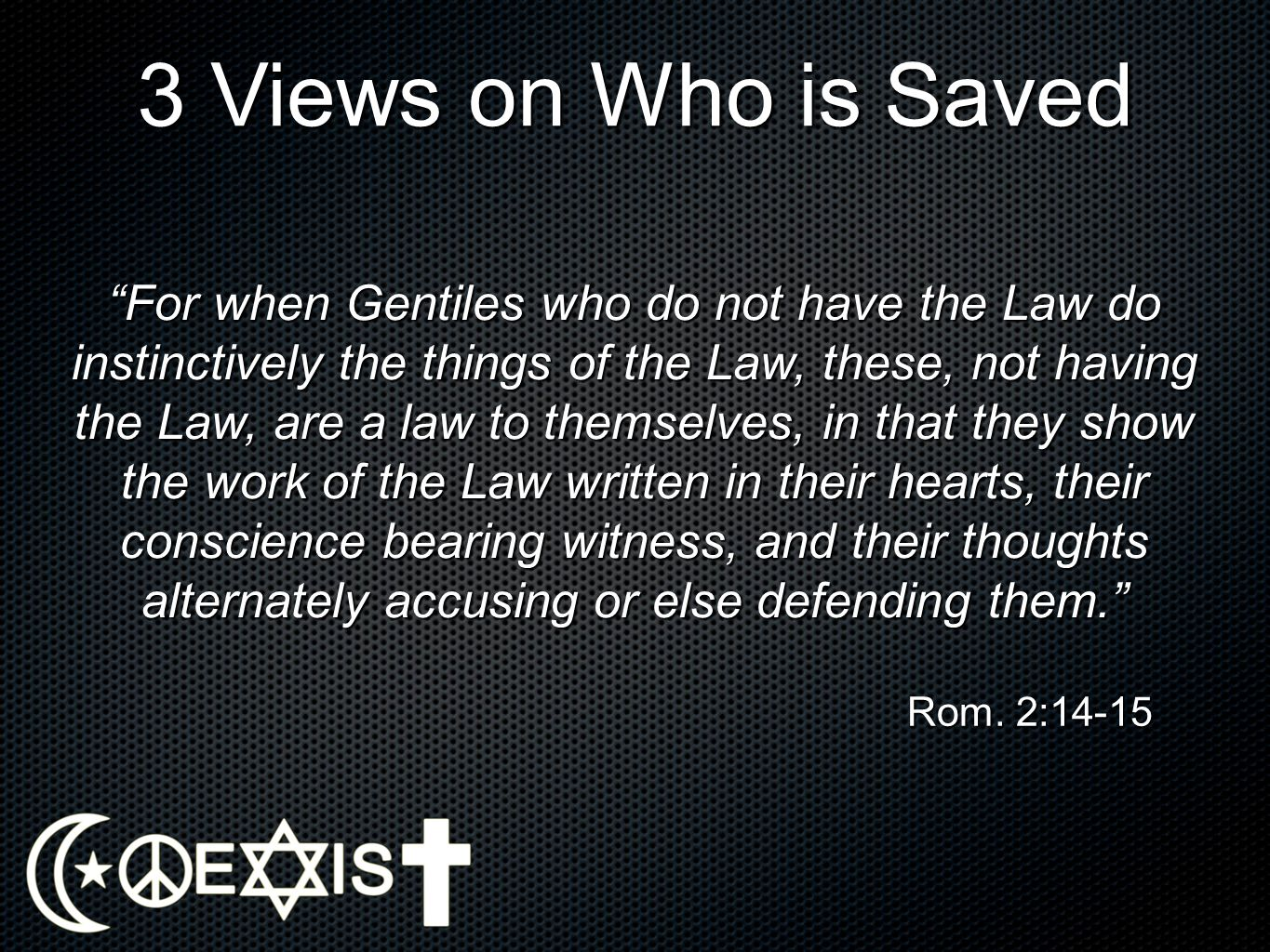 3 Views on Who is Saved For when Gentiles who do not have the Law do instinctively the things of the Law, these, not having the Law, are a law to them