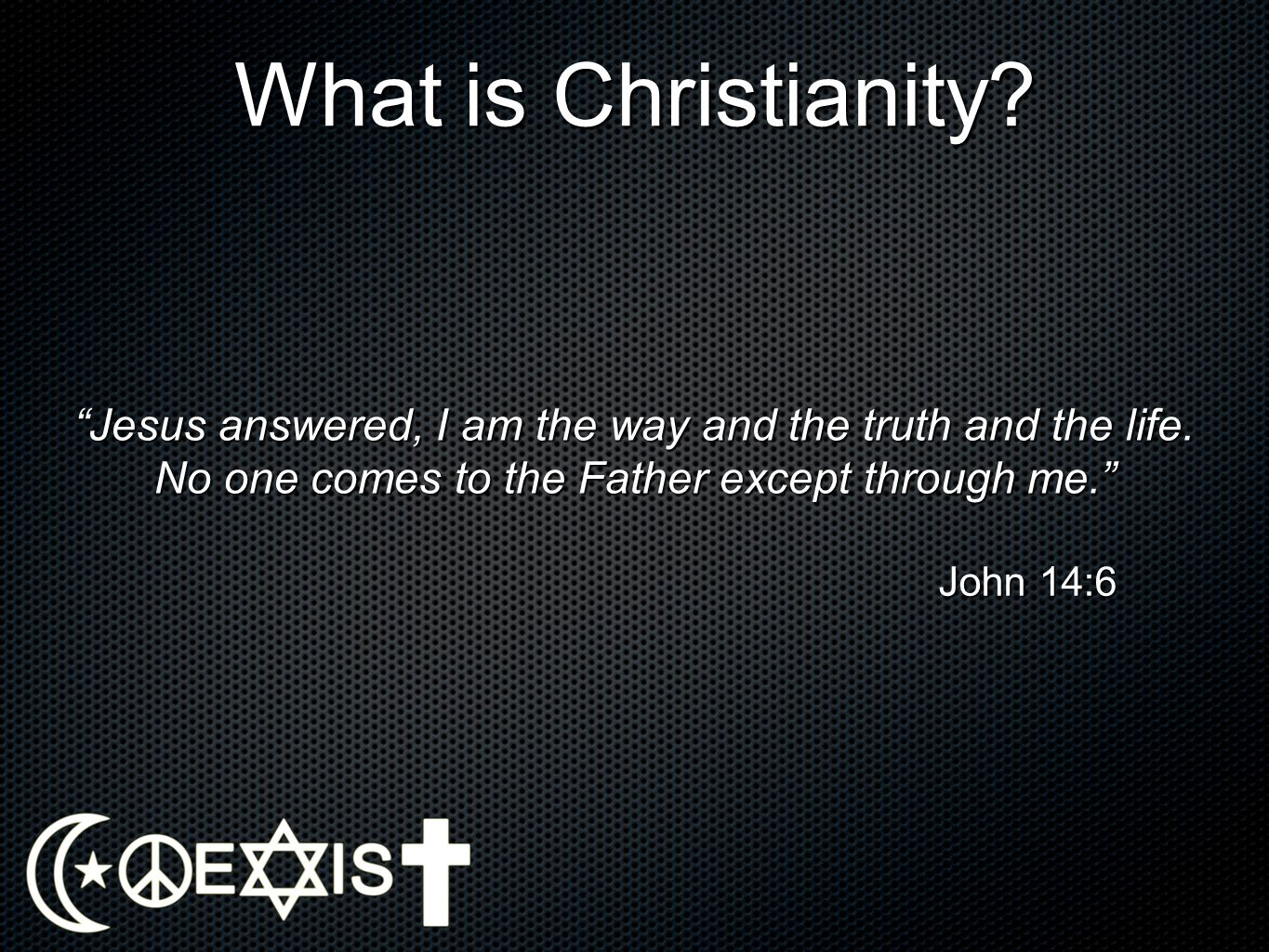 What is Christianity.Jesus said to her, I am the resurrection and the life.