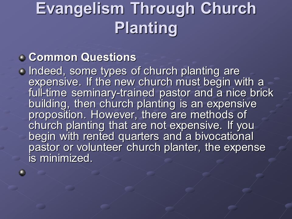 Evangelism Through Church Planting Common Questions Indeed, some types of church planting are expensive.