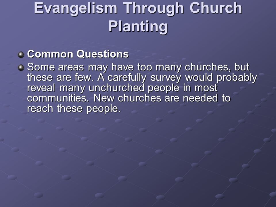 Evangelism Through Church Planting Common Questions Some areas may have too many churches, but these are few.
