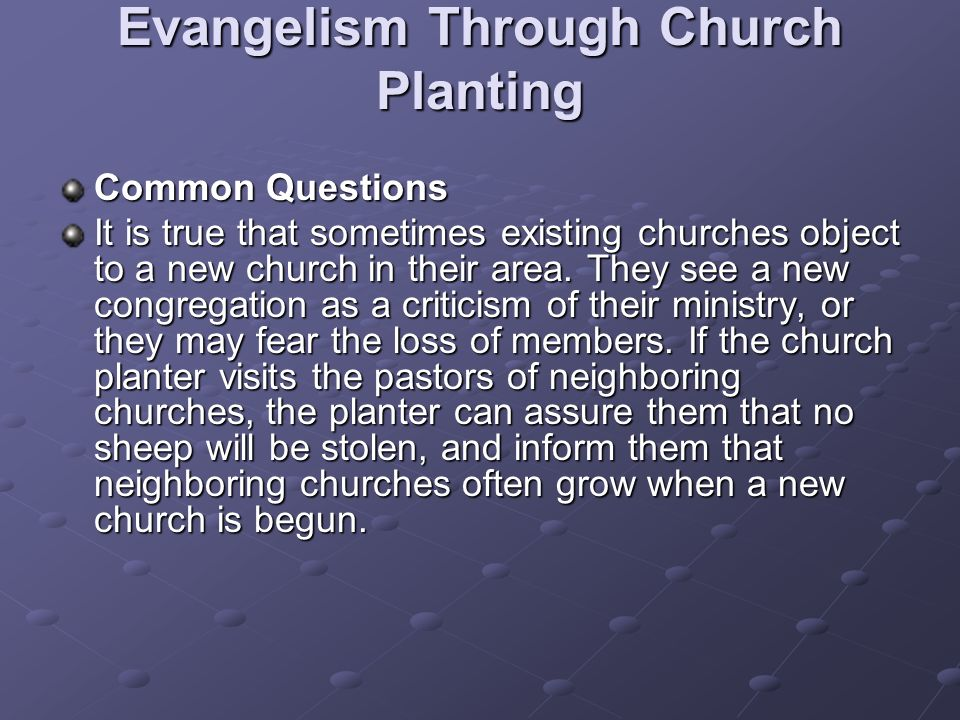 Evangelism Through Church Planting Common Questions It is true that sometimes existing churches object to a new church in their area.