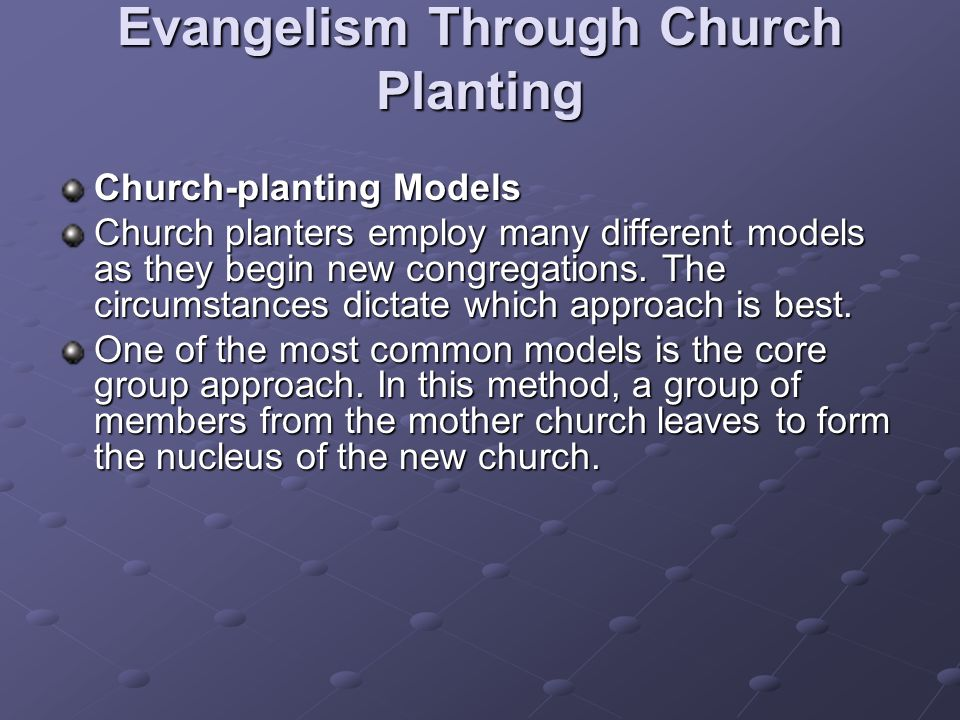 Evangelism Through Church Planting Church-planting Models Church planters employ many different models as they begin new congregations.