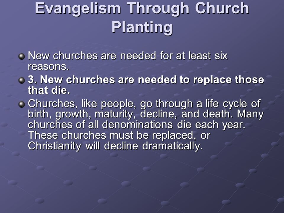 Evangelism Through Church Planting New churches are needed for at least six reasons.