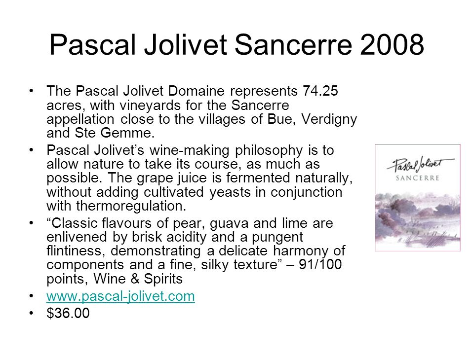 Pascal Jolivet Sancerre 2008 The Pascal Jolivet Domaine represents 74.25 acres, with vineyards for the Sancerre appellation close to the villages of B