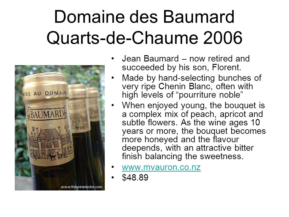 Domaine des Baumard Quarts-de-Chaume 2006 Jean Baumard – now retired and succeeded by his son, Florent. Made by hand-selecting bunches of very ripe Ch