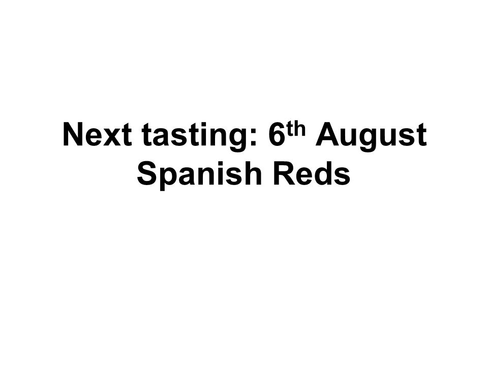 Next tasting: 6 th August Spanish Reds