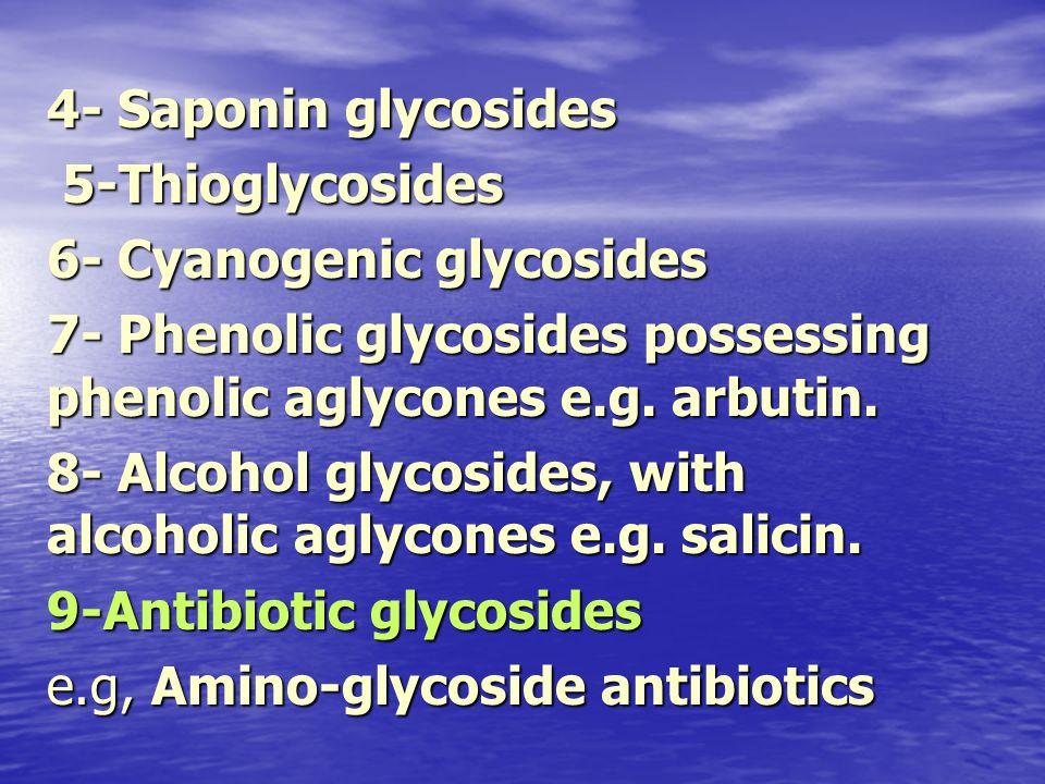 4- Saponin glycosides 5-Thioglycosides 5-Thioglycosides 6- Cyanogenic glycosides 7- Phenolic glycosides possessing phenolic aglycones e.g. arbutin. 8-