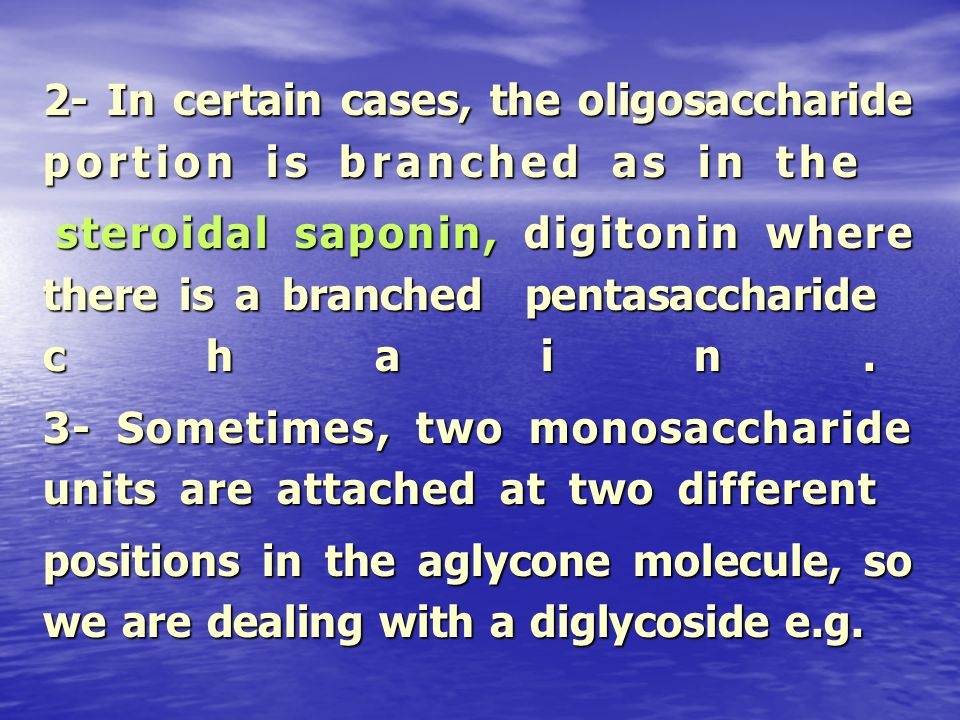 2- In certain cases, the oligosaccharide portion is branched as in the steroidal saponin, digitonin where there is a branched pentasaccharide chain. s