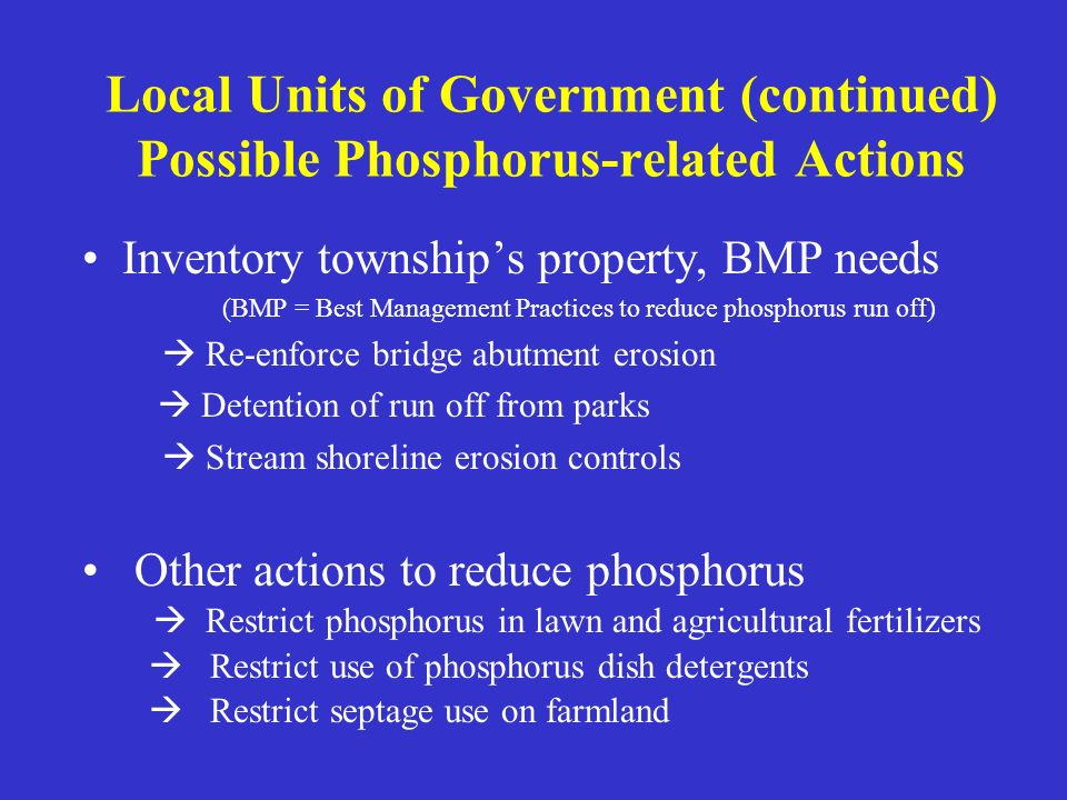 Local Units of Government (continued) Possible Phosphorus-related Actions Inventory townships property, BMP needs (BMP = Best Management Practices to