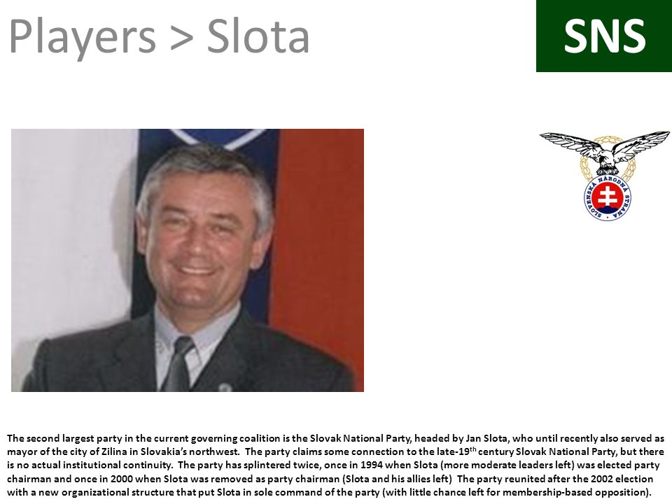 The second largest party in the current governing coalition is the Slovak National Party, headed by Jan Slota, who until recently also served as mayor