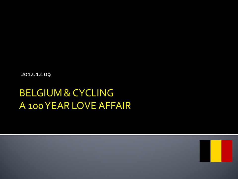 2012.12.09 BELGIUM & CYCLING A 100 YEAR LOVE AFFAIR