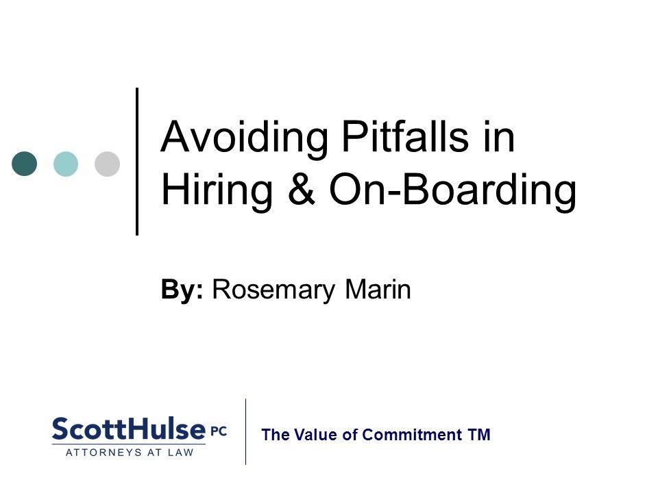 Avoiding Pitfalls in Hiring & On-Boarding By: Rosemary Marin The Value of Commitment TM