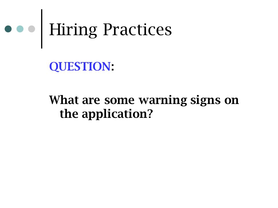 Hiring Practices QUESTION: What are some warning signs on the application?
