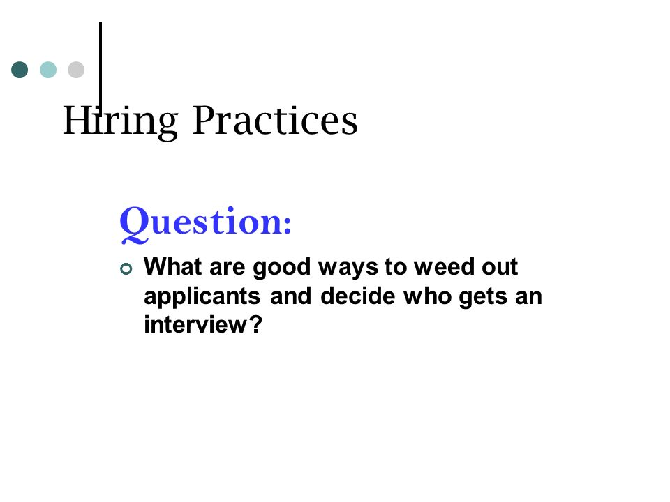 Hiring Practices Question: What are good ways to weed out applicants and decide who gets an interview?
